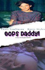 Oops, daddy! »Larry Stylinson AU by xstaystrongbyniallx