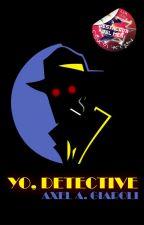 YO, DETECTIVE by Ender_Sunrider