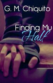Finding My Half (COMING SOON) by I_Speak_Riddlish_123