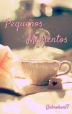 Pequeños momentos. by Unbroken_17