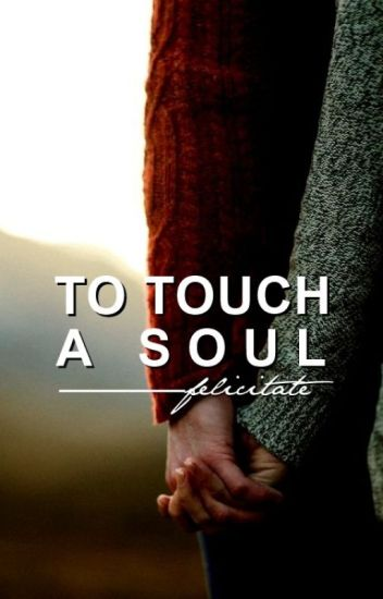 To Touch A Soul [On Hold]