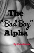 "The ""Bad Boy"" Alpha by EvieStevie905"