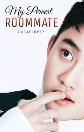 My Pervert Roommate (Boyxboy) (EDITING)