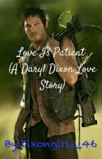 Love is Patient (A Daryl Dixon Love Story) by Dixongirls_46