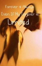 Forever & Always, Even if My Forever is Limited by XxForgottenWhisperxX