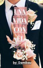 """UNA VIDA CON ÉL."" (MB & Tú) by damibau"
