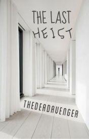 The Last Heist by DemonHuntingDemigod