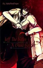 Jeff the killer x Blind! Reader {COMPLETED} by AlphaBloodDragon