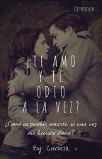 ¿Te amo y te odio a la vez? (crepúsculo) EN EDICION by CondeLissa