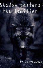 Shadow Casters: The Familiar by Izzykingwolf