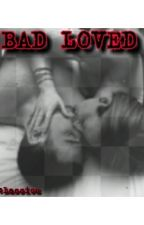 BAD LOVED by LamsLove