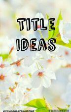 title ideas by mychocolatemuffins