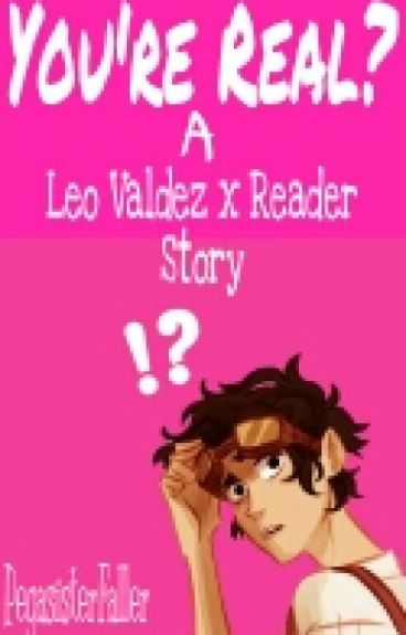 You're Real?! A Leo Valdez x Fangirl!Reader