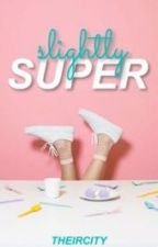 Slightly Super by theircity
