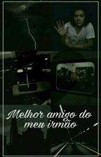 MELHOR AMIGO DO MEU IRMÃO - H.S by BananinhaDoHarry