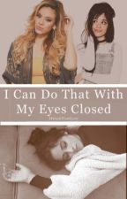 I Can Do That With My Eyes Closed (Caminah) by dinahfantasy