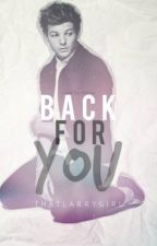 Back For You...(Louis Tomlinson Fan Fiction) by LouisHipster