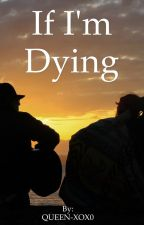 If I'm Dying [BGAGG TOME 3] by QKoSTlY