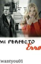♥♡Mi Perfecto Error♡♥ by Iwantyou01