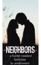 Neighbors {A Hunter Rowland Fanfiction} || Completed by thankfuljoey