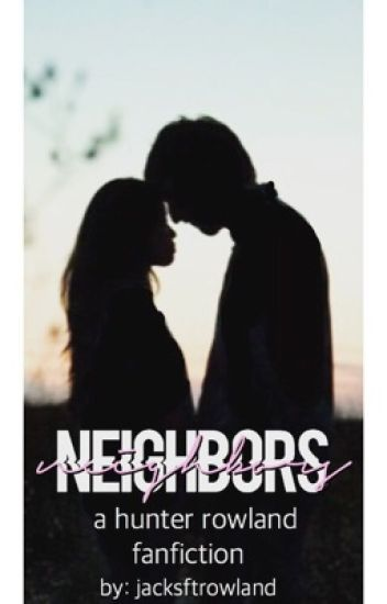 Neighbors {A Hunter Rowland Fanfiction} || Completed