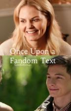 Once Upon A Fandom Text by LostKitten42