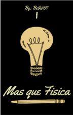 Mas Que Física (En edición) by Beth0197