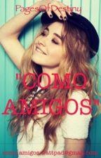 """""""COMO AMIGOS"""" by PagesOfDestiny"""