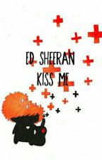 Ed Sheeran Kiss me by FanieTuber