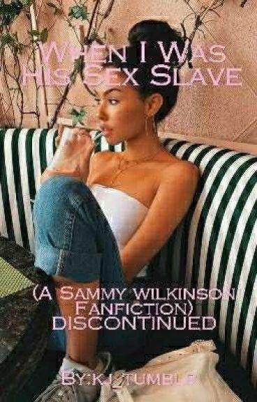 when I was his sex slave...(s.w.)