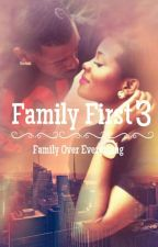 *ON HOLD* Family First 3: Family Over Everything by LabelMeNotorious_