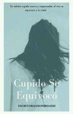 Cupido Se Equivocó by EscritoraAnonima1322