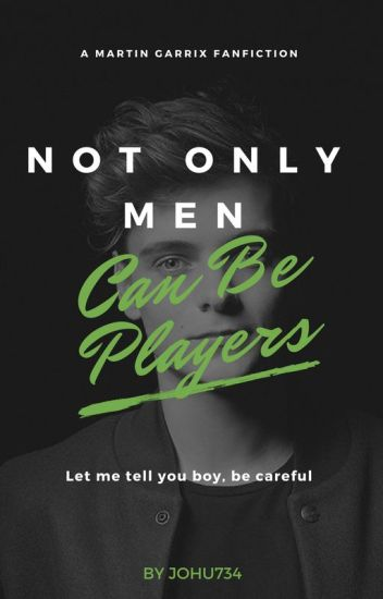 Not Only Men Can Be Players (A Martin Garrix Fanfiction) | #Wattys2016