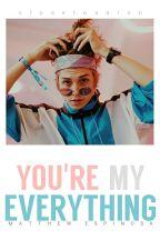 You're My Everything •Matthew Espinosa• by closetoaaron