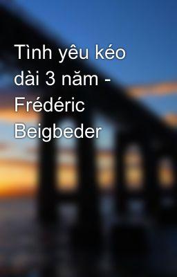 Tình yêu kéo dài 3 năm - Frédéric Beigbeder