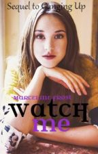 Watch Me (Sequel to Ganging Up) by xInjectSeductionx
