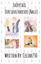 Fairytail Our Love Forever (Nalu) by Celine730_Fairytail