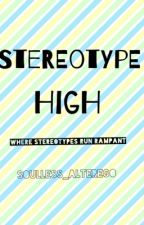 Stereotype High by soulless_alterego