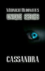"""""""UNIQUE"""" series - CASSANDRA: BOOK 1 by MidnightBloomer"""