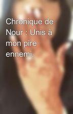 Chronique de Nour : Unis à mon pire ennemi. by ChroniqueNour