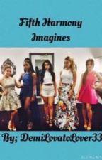 Fifth Harmony Imagines by DemiLovatoLover33