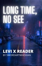 Long Time, No See.   Levi x Reader- Modern AU by SwordArtWhovian