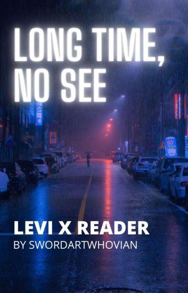 Long Time, No See.   Levi x Reader- Modern AU