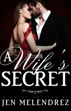 A Wife's Secret (COMPLETED) #Wattys2016 by Princess_JenpauMevi