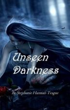 Unseen darkness by StephHarmanTeague