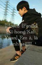 [Hoàn] [Fanfic] [Xi-hong/Kai-Yuan] Em à, là anh sai!!!! by Jiaoling