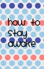 How To Stay Awake! by xcxbx0