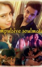 The Impulsive Soul-Mates by sujal1fan