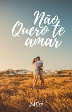 (ATÉ 20/02/2018) Não quero te amar / Vol 2 by JuVC34