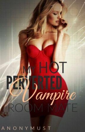 My Hot Pervert Vampire Roommate [EDITING] by -Anonymust